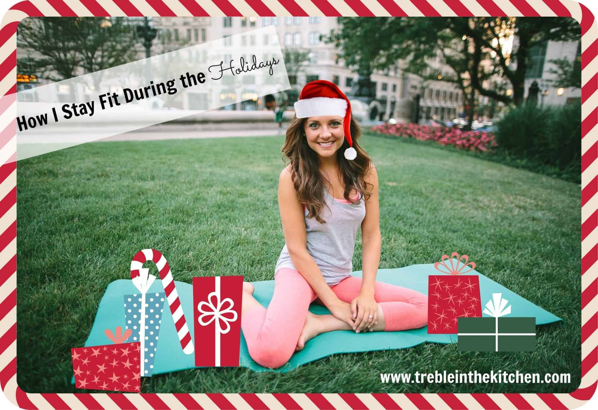 How I Stay Fit During the Holidays via Treble in the Kitchen