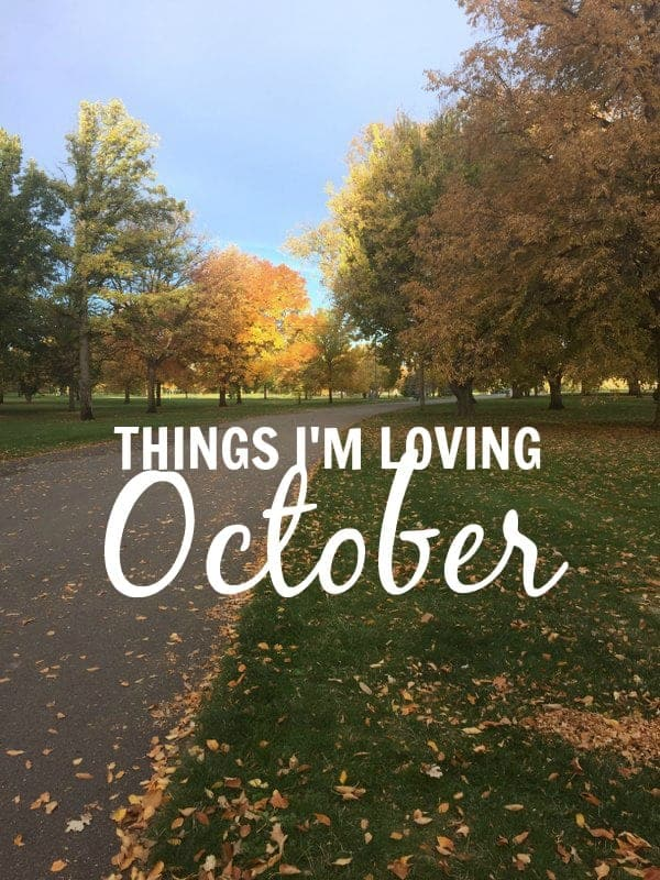 Things I'm Loving October