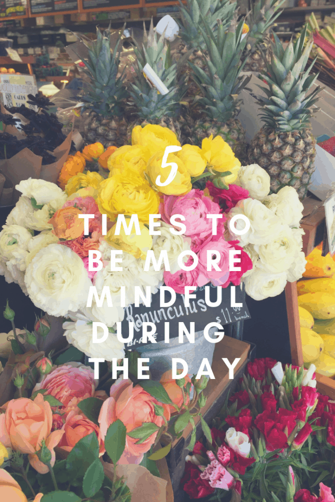 5 Times to Be More Mindful During the Day